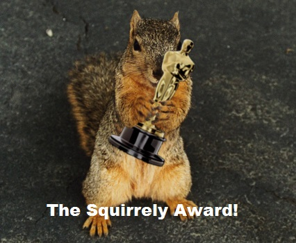 I am sincerely honored and grateful, just like any other squirrel.